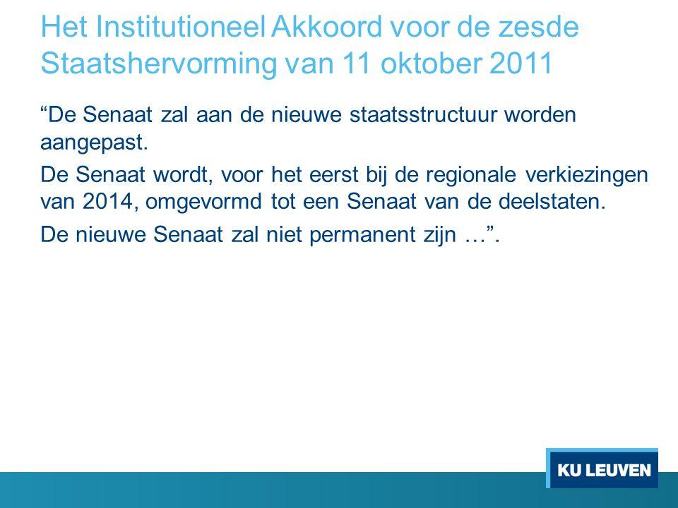 Het Institutioneel Akkoord voor de zesde Staatshervorming van 11 oktober 2011 De Senaat zal aan de nieuwe staatsstructuur worden aangepast.
