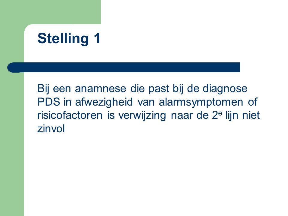 Stelling 1 Bij een anamnese die past bij de diagnose PDS in afwezigheid van alarmsymptomen of risicofactoren is verwijzing naar de 2 e lijn niet zinvol