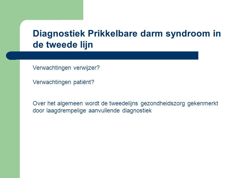 Diagnostiek Prikkelbare darm syndroom in de tweede lijn Verwachtingen verwijzer.