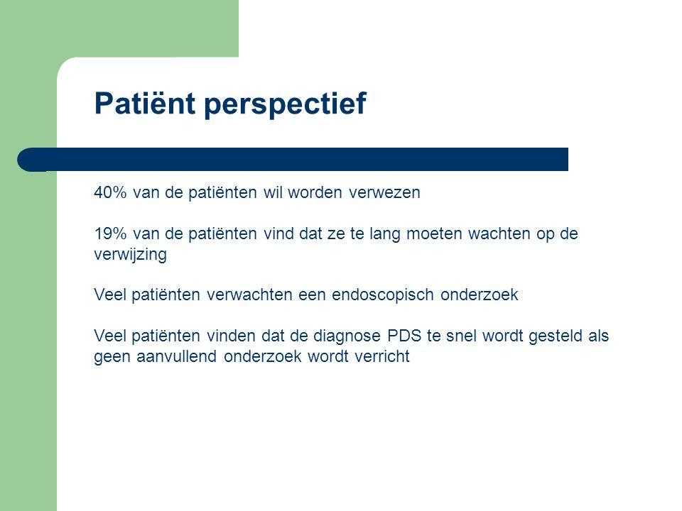 Patiënt perspectief 40% van de patiënten wil worden verwezen 19% van de patiënten vind dat ze te lang moeten wachten op de verwijzing Veel patiënten verwachten een endoscopisch onderzoek Veel patiënten vinden dat de diagnose PDS te snel wordt gesteld als geen aanvullend onderzoek wordt verricht