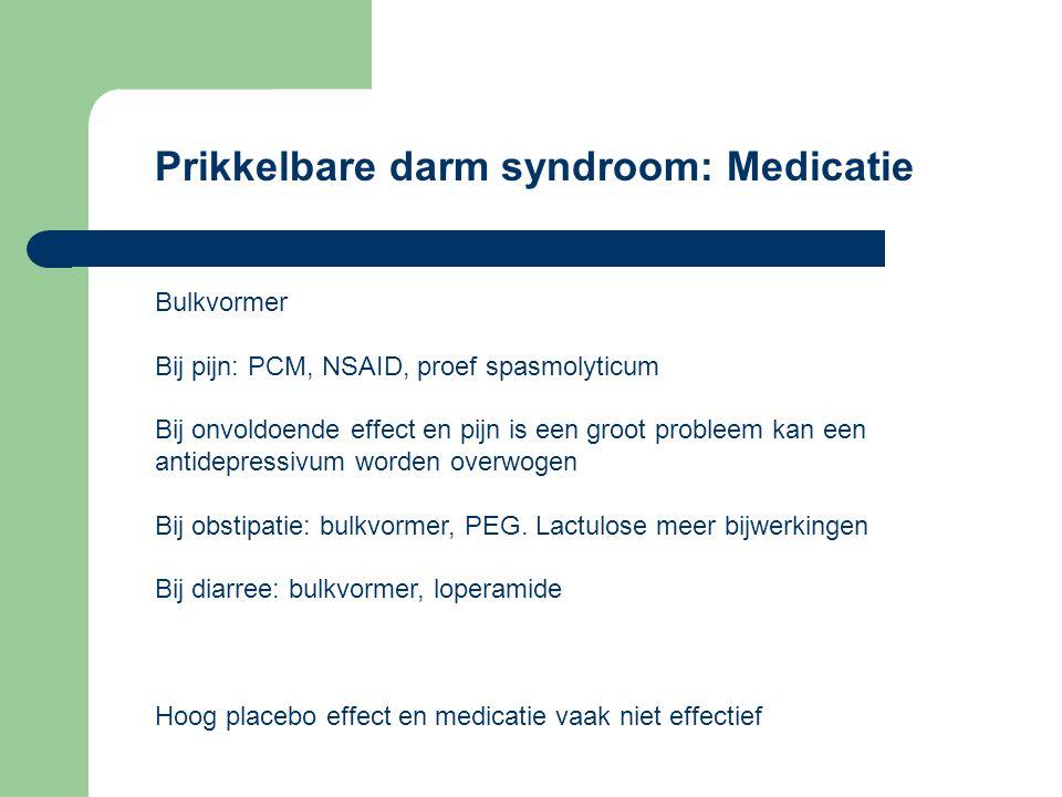 Prikkelbare darm syndroom: Medicatie Bulkvormer Bij pijn: PCM, NSAID, proef spasmolyticum Bij onvoldoende effect en pijn is een groot probleem kan een antidepressivum worden overwogen Bij obstipatie: bulkvormer, PEG.