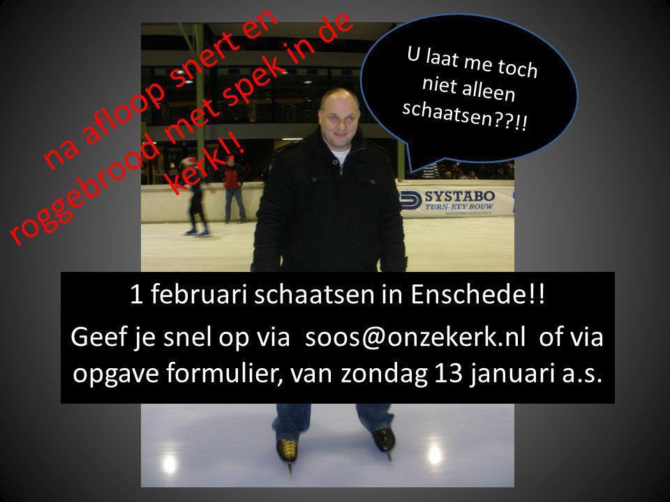 na afloop snert en roggebrood met spek in de kerk!! 1 februari schaatsen in Enschede!! Geef je snel op via soos@onzekerk.nl of via opgave formulier, v