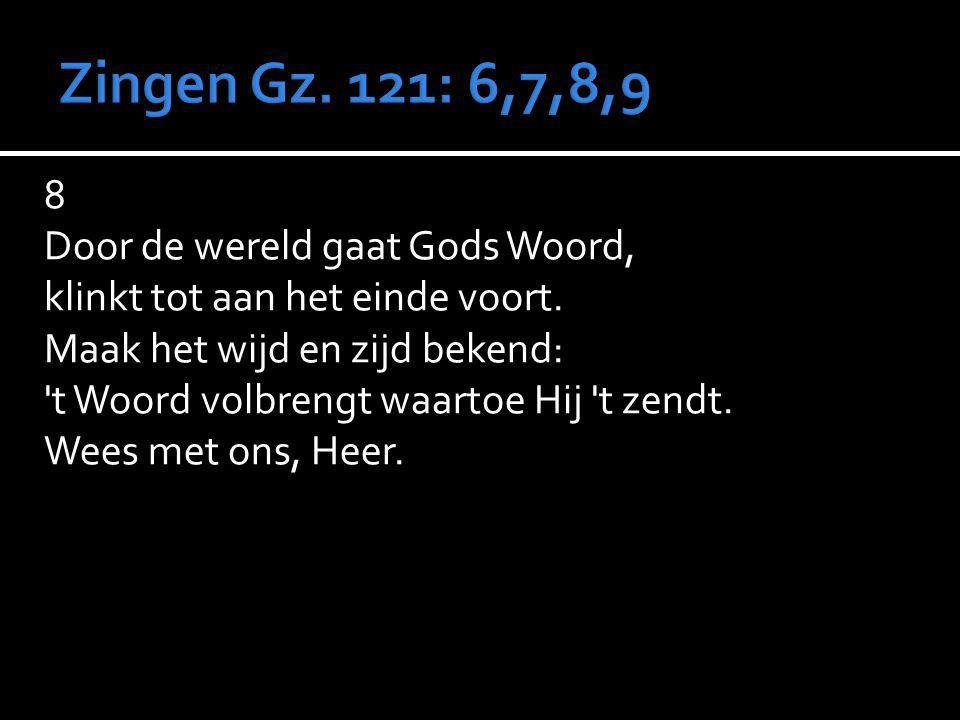 8 Door de wereld gaat Gods Woord, klinkt tot aan het einde voort. Maak het wijd en zijd bekend: 't Woord volbrengt waartoe Hij 't zendt. Wees met ons,