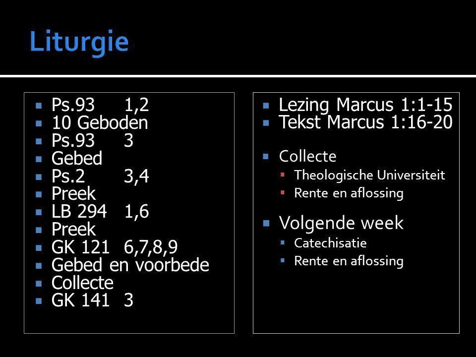  Ps.931,2  10 Geboden  Ps.933  Gebed  Ps.23,4  Preek  LB 2941,6  Preek  GK 1216,7,8,9  Gebed en voorbede  Collecte  GK 1413  Lezing Marcu