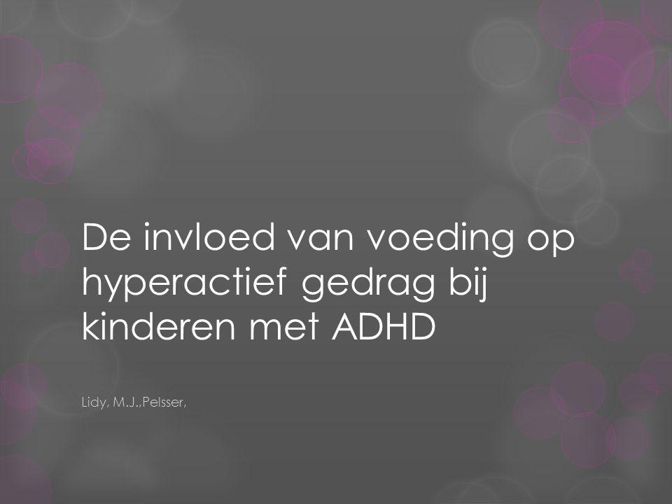 De invloed van voeding op hyperactief gedrag bij kinderen met ADHD Lidy, M.J.,Pelsser,