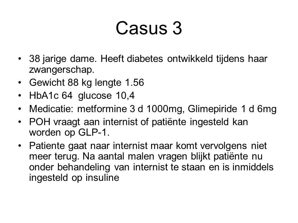 Casus 3 38 jarige dame. Heeft diabetes ontwikkeld tijdens haar zwangerschap. Gewicht 88 kg lengte 1.56 HbA1c 64 glucose 10,4 Medicatie: metformine 3 d