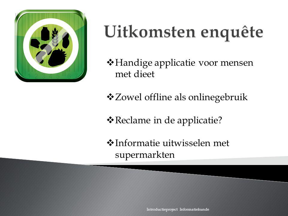 Introductieproject Informatiekunde  Handige applicatie voor mensen met dieet  Zowel offline als onlinegebruik  Reclame in de applicatie?  Informat