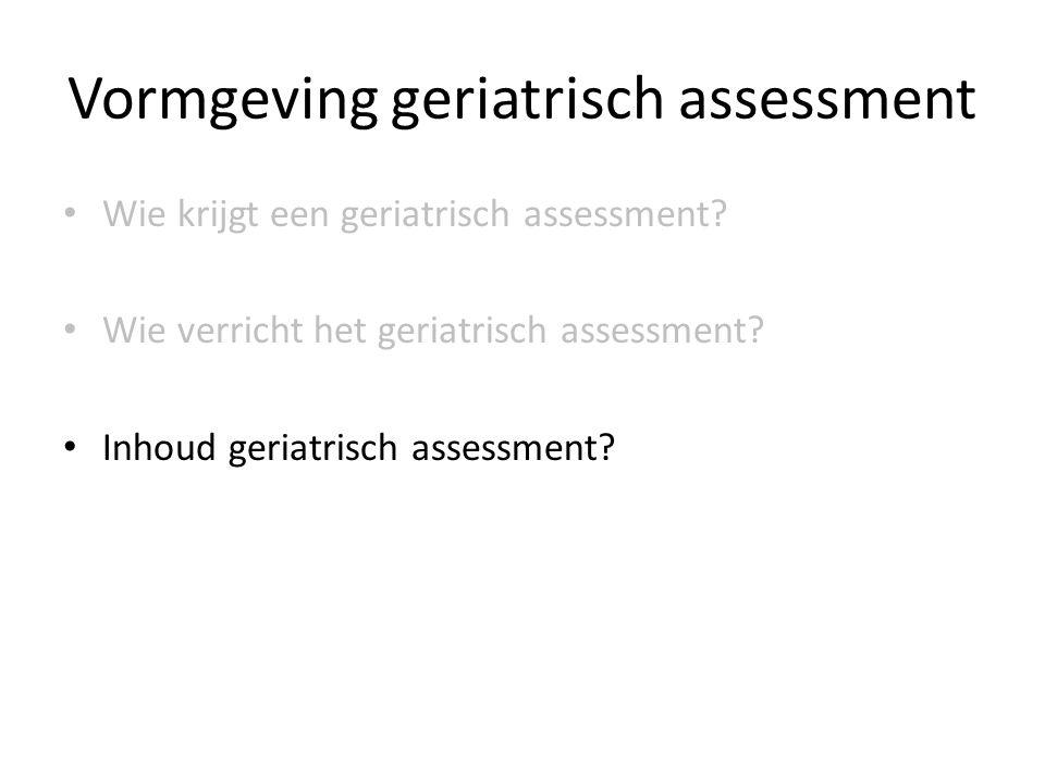 Vormgeving geriatrisch assessment Wie krijgt een geriatrisch assessment.