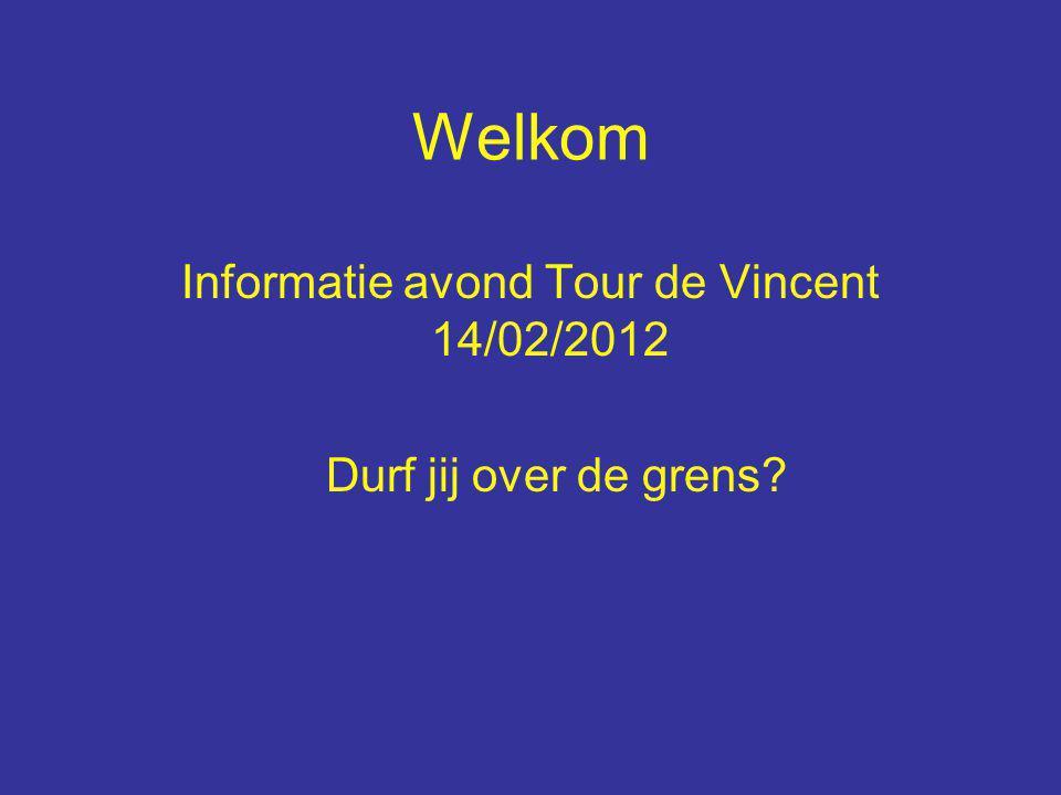 Welkom Informatie avond Tour de Vincent 14/02/2012 Durf jij over de grens