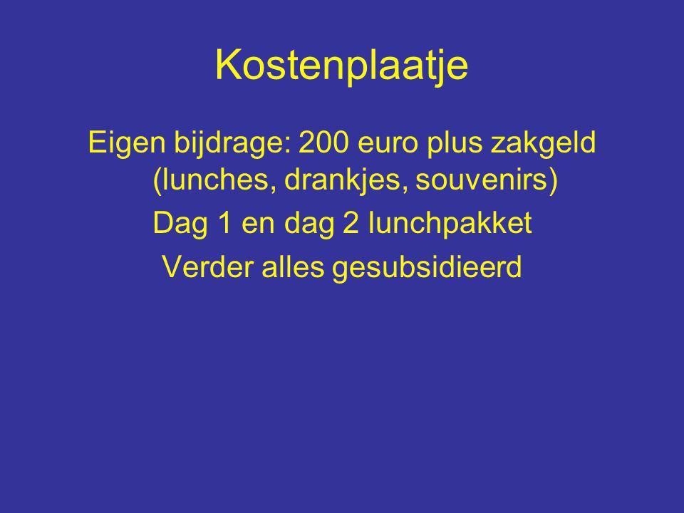 Kostenplaatje Eigen bijdrage: 200 euro plus zakgeld (lunches, drankjes, souvenirs) Dag 1 en dag 2 lunchpakket Verder alles gesubsidieerd