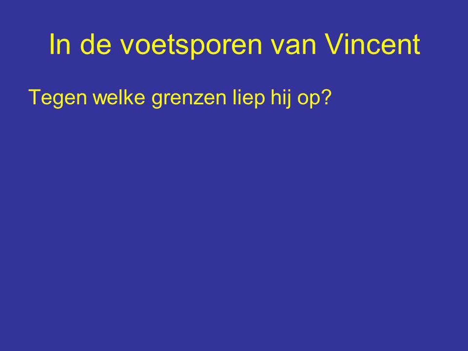In de voetsporen van Vincent Tegen welke grenzen liep hij op? Wie was hij?