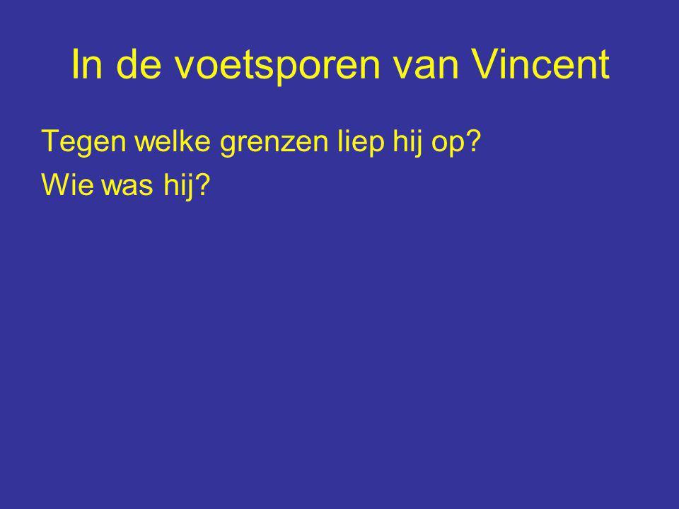 In de voetsporen van Vincent Tegen welke grenzen liep hij op.