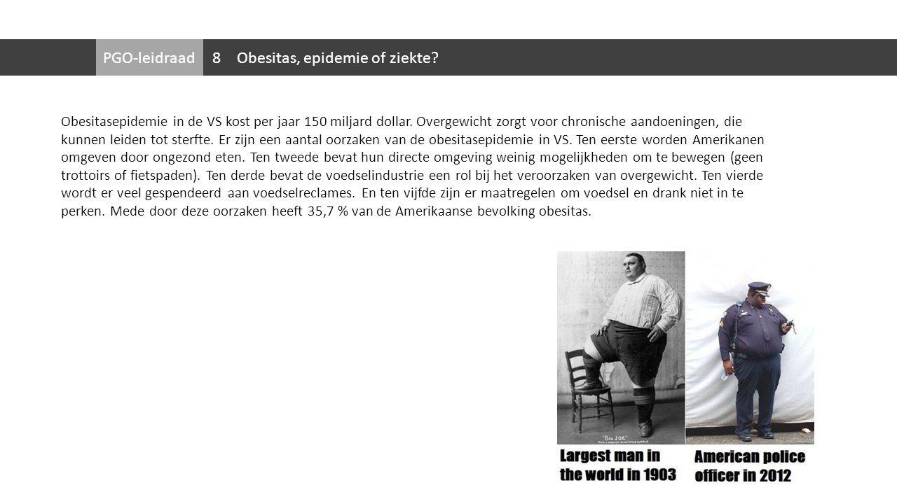 PGO-leidraadObesitas, epidemie of ziekte? Obesitasepidemie in de VS kost per jaar 150 miljard dollar. Overgewicht zorgt voor chronische aandoeningen,