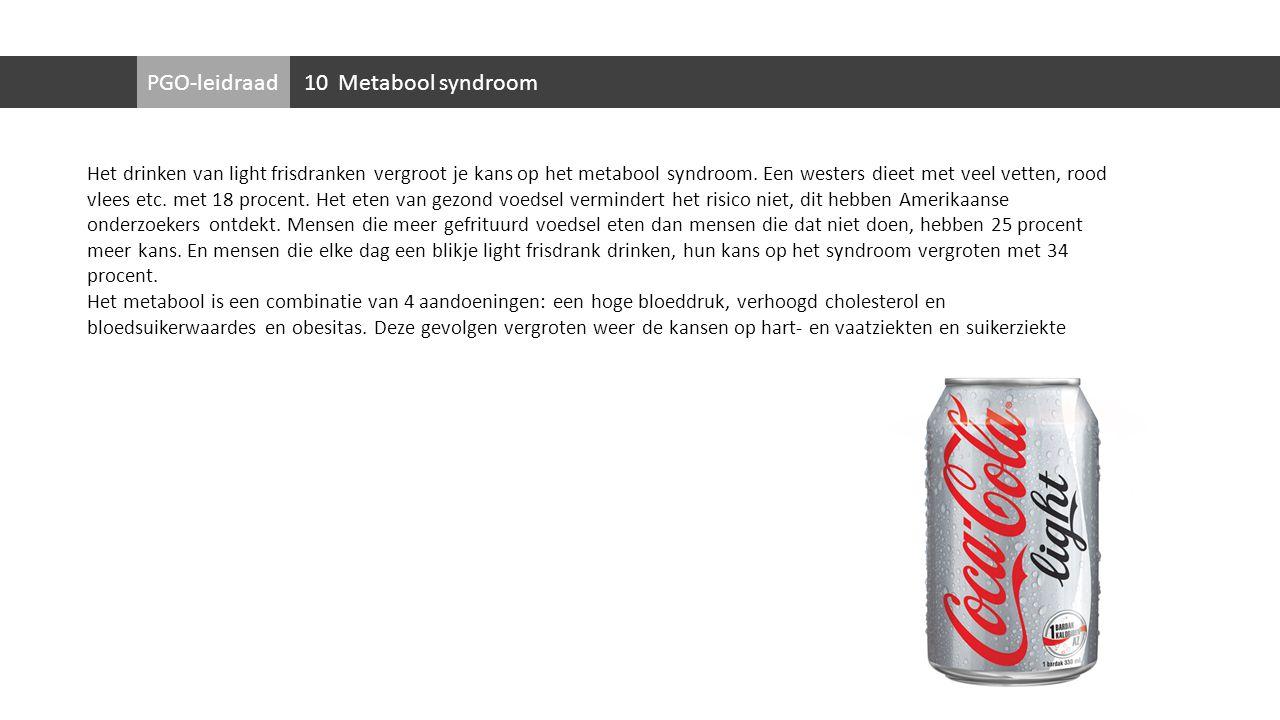 PGO-leidraad Het drinken van light frisdranken vergroot je kans op het metabool syndroom. Een westers dieet met veel vetten, rood vlees etc. met 18 pr