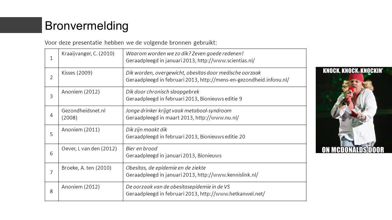 Bronvermelding Voor deze presentatie hebben we de volgende bronnen gebruikt: 1 Kraaijvanger, C. (2010)Waarom worden we zo dik? Zeven goede redenen! Ge