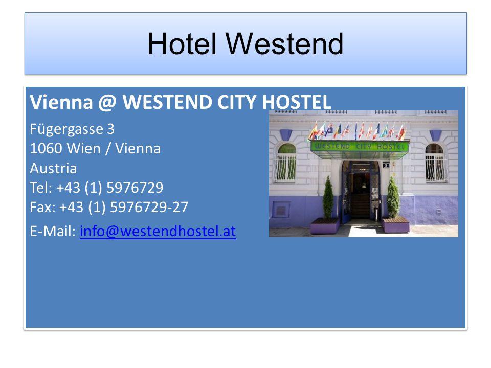 Hotel Westend Vienna @ WESTEND CITY HOSTEL Fügergasse 3 1060 Wien / Vienna Austria Tel: +43 (1) 5976729 Fax: +43 (1) 5976729-27 E-Mail: info@westendho