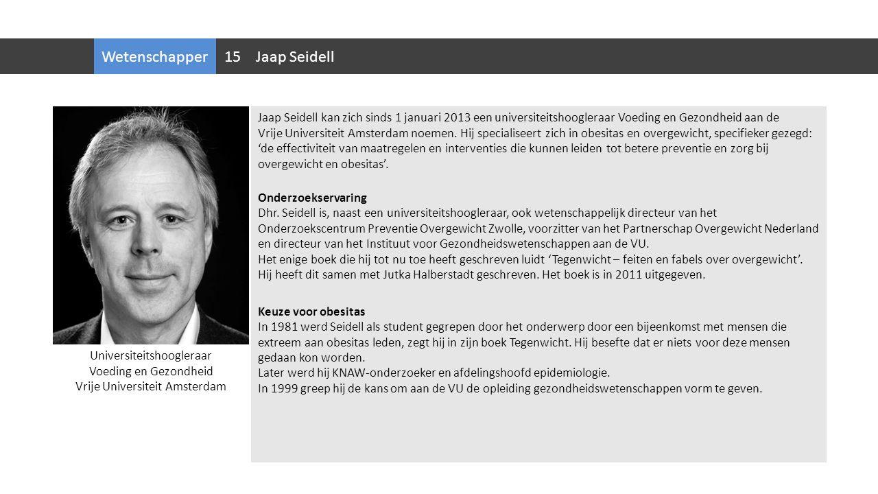 Wetenschapper Jaap Seidell kan zich sinds 1 januari 2013 een universiteitshoogleraar Voeding en Gezondheid aan de Vrije Universiteit Amsterdam noemen.