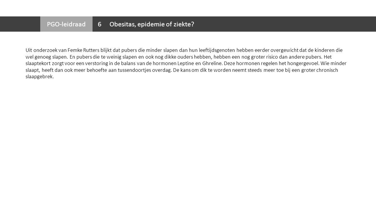 PGOSchrijverArtikel 1CBS (2012) Steeds meer overgewicht Geraadpleegd in maart 2013, http://www.cbs.nl/ 2Kraaijvanger, C.