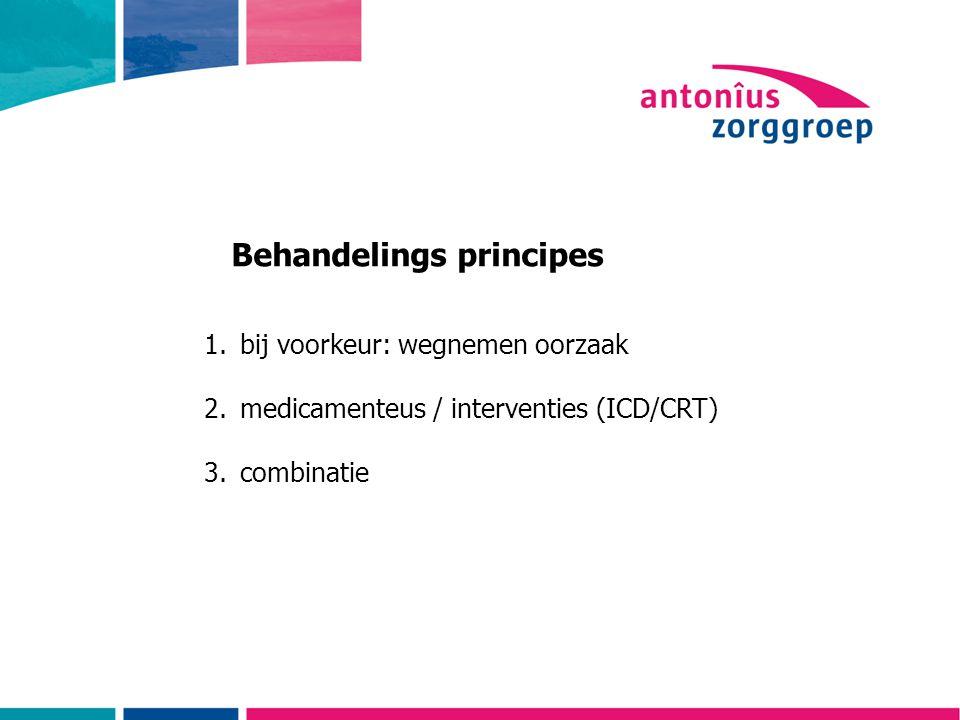 Behandelings principes 1.bij voorkeur: wegnemen oorzaak 2.medicamenteus / interventies (ICD/CRT) 3.combinatie