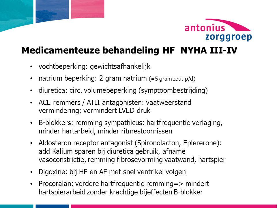 Medicamenteuze behandeling HF NYHA III-IV vochtbeperking: gewichtsafhankelijk natrium beperking: 2 gram natrium (=5 gram zout p/d) diuretica: circ.