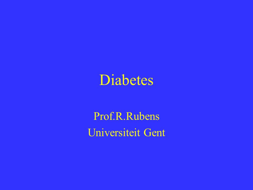Diabetes Prof.R.Rubens Universiteit Gent
