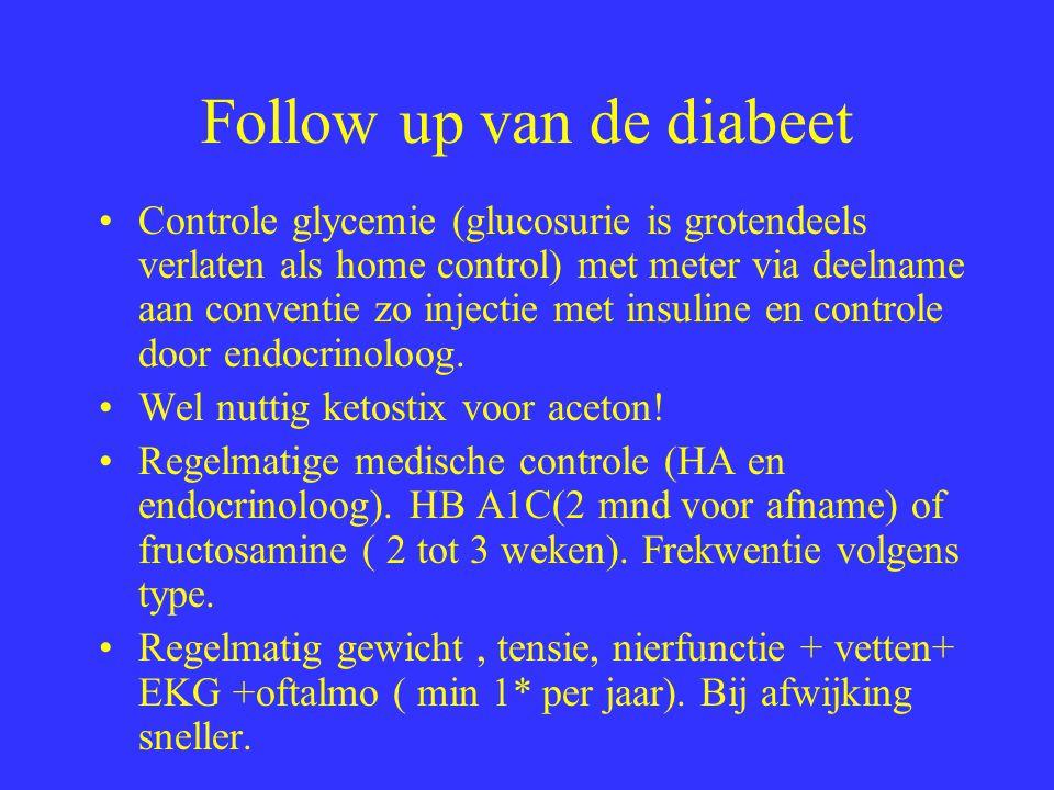 Follow up van de diabeet Controle glycemie (glucosurie is grotendeels verlaten als home control) met meter via deelname aan conventie zo injectie met insuline en controle door endocrinoloog.