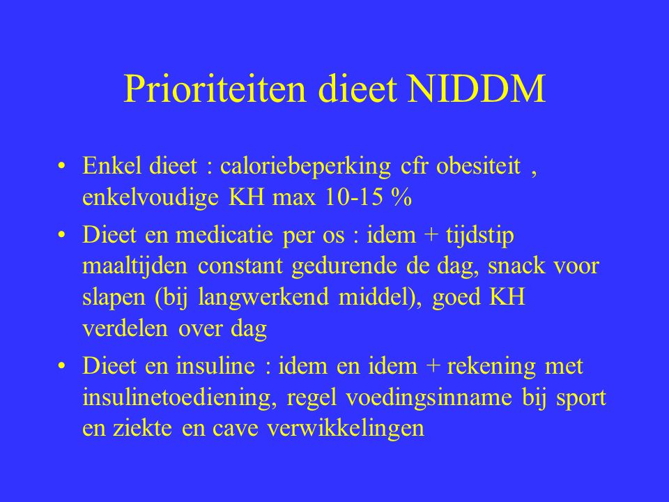 Algemene voedingsregels Diabetes Bij obesiteit beperken Verdeling : eiwit : 12-20 %, vet 20-30 % MAAR KOOLHYDRATEN : 55-60 % Eiwit : 0,8g/kg Cholesterol < 300 mg/d, PUFA 8-9 % energienood, SFA < 10 % Koolhydraten minder enkelvoudige, glycemische index event zoetstoffen, cave « dieetproducten » Vezels > 30-40 g om glycemie gunstig te beinvloeden