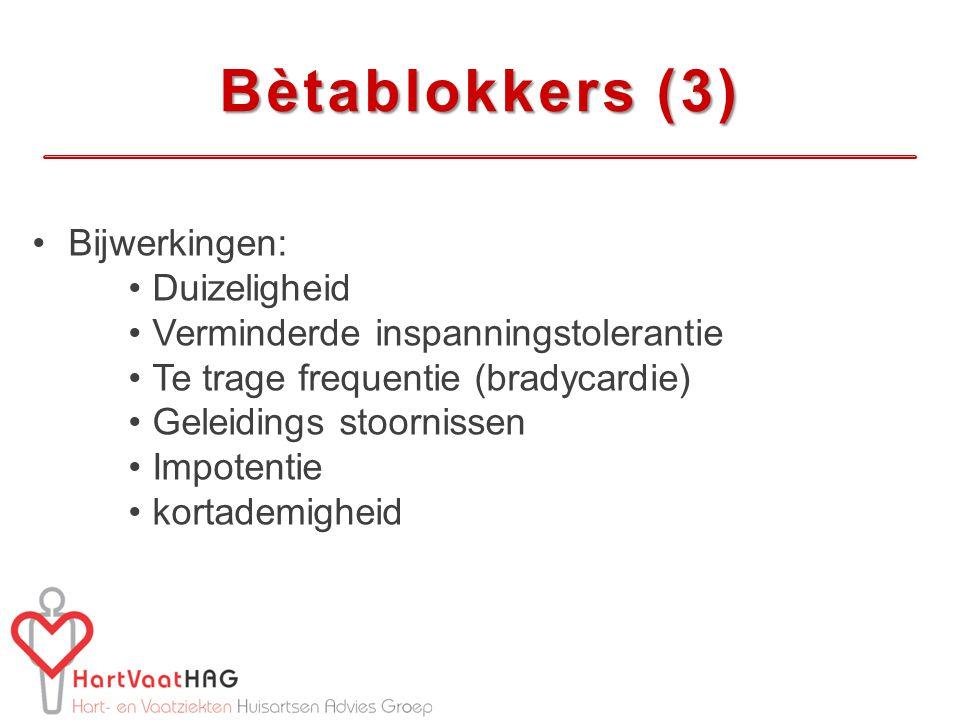 Bètablokkers (3) Bijwerkingen: Duizeligheid Verminderde inspanningstolerantie Te trage frequentie (bradycardie) Geleidings stoornissen Impotentie kortademigheid