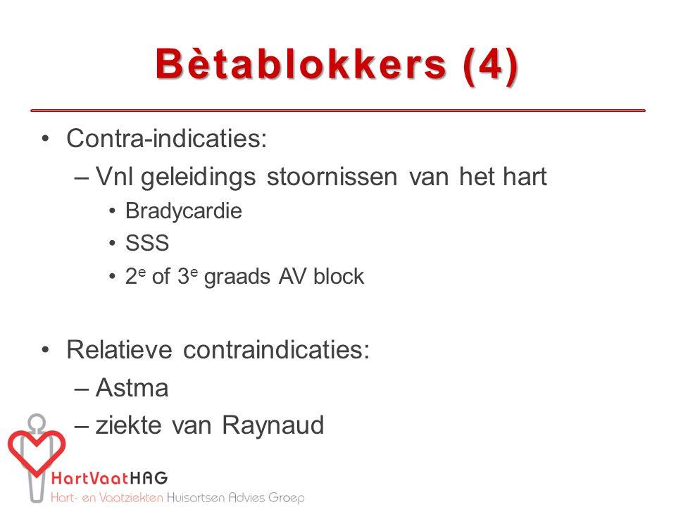 Bètablokkers (4) Contra-indicaties: –Vnl geleidings stoornissen van het hart Bradycardie SSS 2 e of 3 e graads AV block Relatieve contraindicaties: –Astma –ziekte van Raynaud