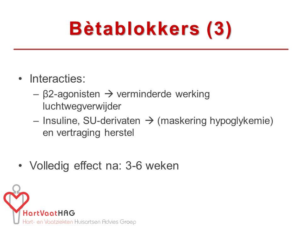 Bètablokkers (3) Interacties: –β2-agonisten  verminderde werking luchtwegverwijder –Insuline, SU-derivaten  (maskering hypoglykemie) en vertraging h