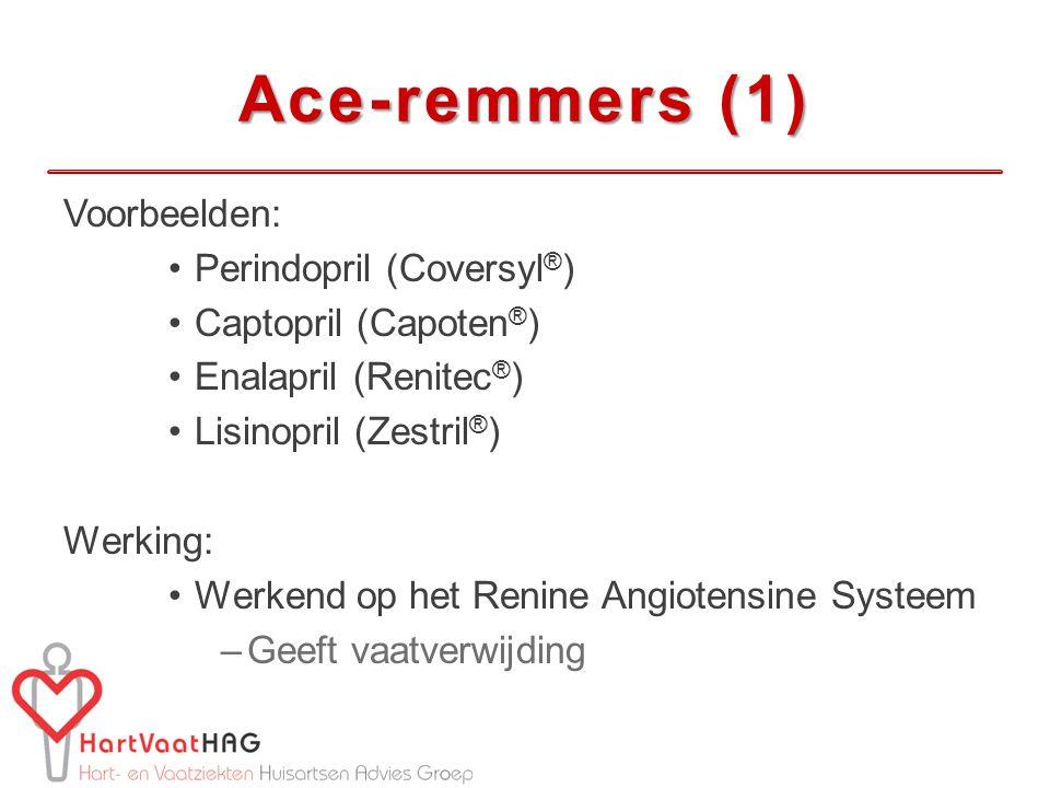 Ace-remmers (1) Voorbeelden: Perindopril (Coversyl ® ) Captopril (Capoten ® ) Enalapril (Renitec ® ) Lisinopril (Zestril ® ) Werking: Werkend op het Renine Angiotensine Systeem –Geeft vaatverwijding