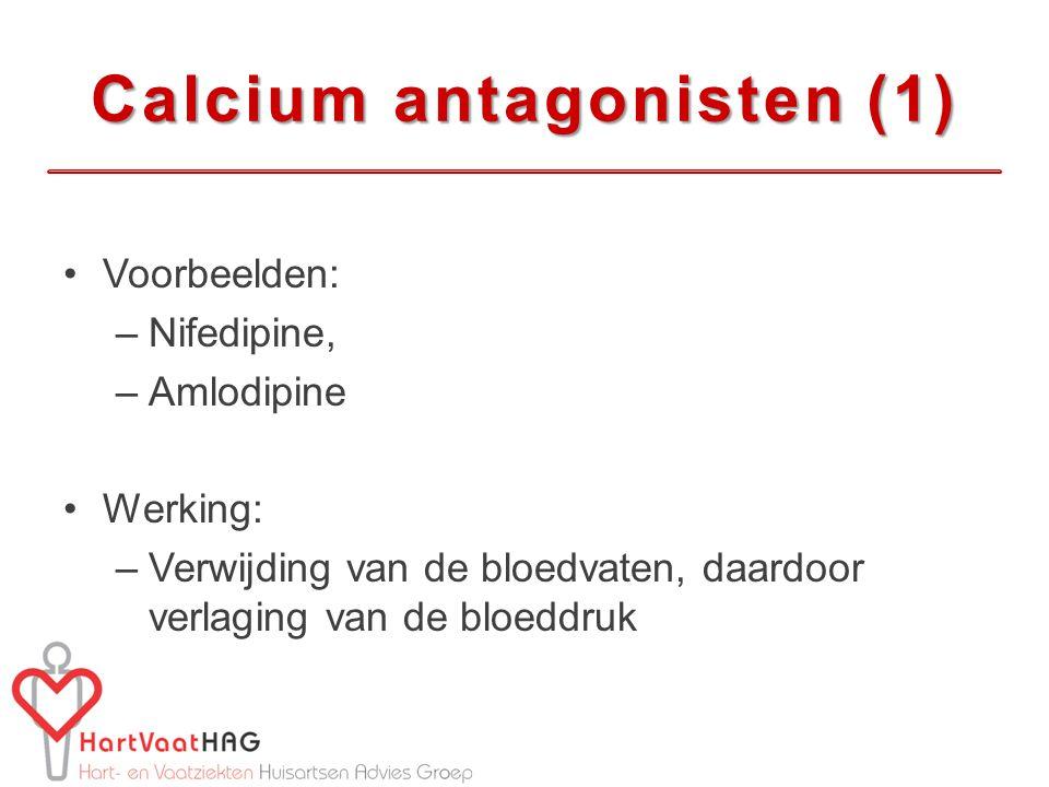Calcium antagonisten (1) Voorbeelden: –Nifedipine, –Amlodipine Werking: –Verwijding van de bloedvaten, daardoor verlaging van de bloeddruk