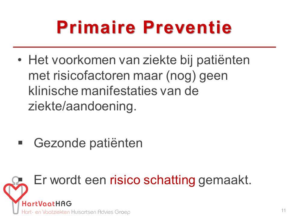 Primaire Preventie Het voorkomen van ziekte bij patiënten met risicofactoren maar (nog) geen klinische manifestaties van de ziekte/aandoening.