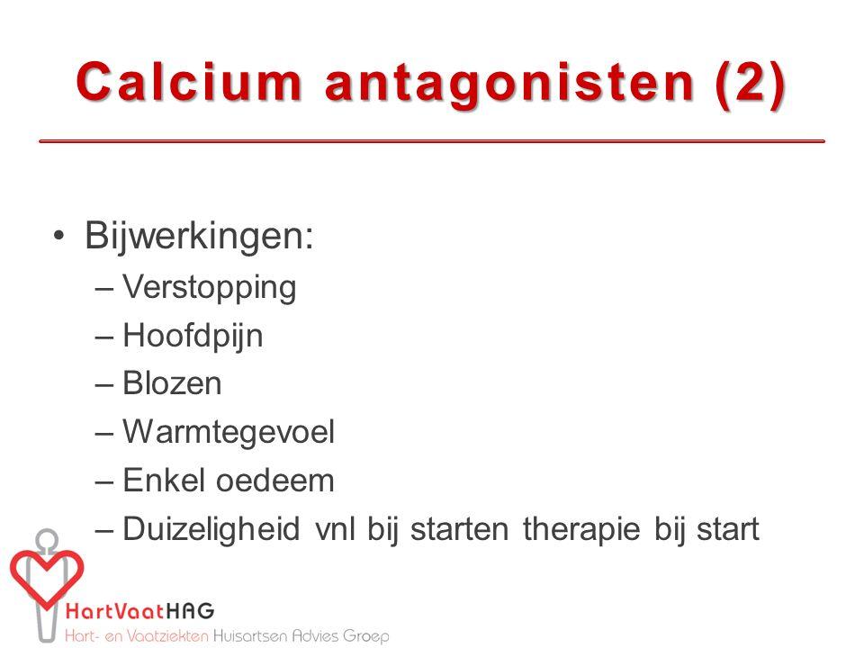 Bijwerkingen: –Verstopping –Hoofdpijn –Blozen –Warmtegevoel –Enkel oedeem –Duizeligheid vnl bij starten therapie bij start Calcium antagonisten (2)