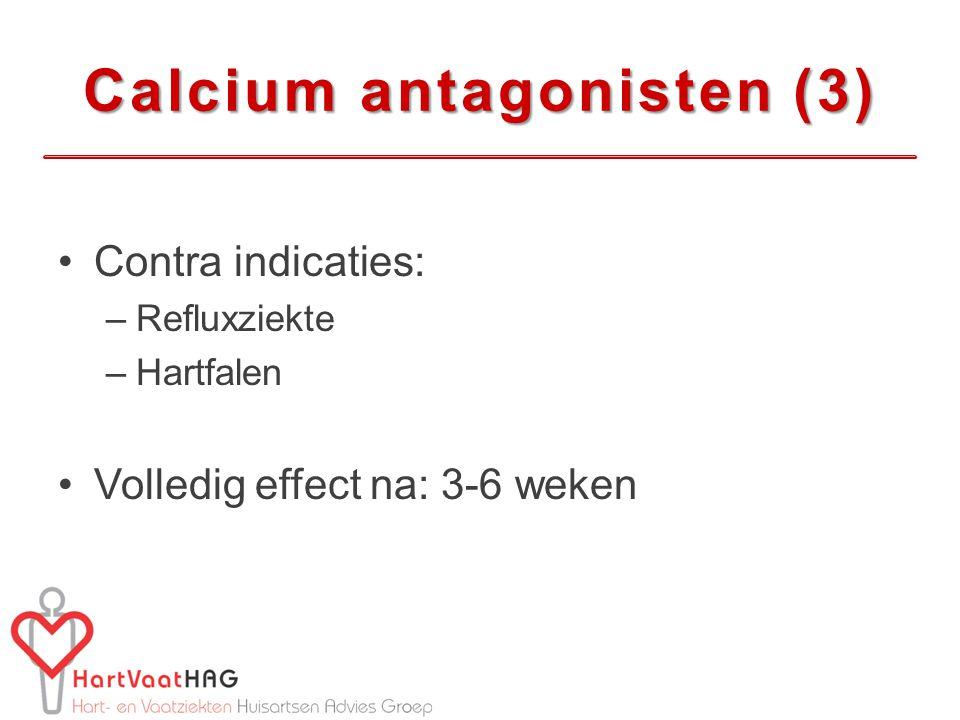 Calcium antagonisten (3) Contra indicaties: –Refluxziekte –Hartfalen Volledig effect na: 3-6 weken