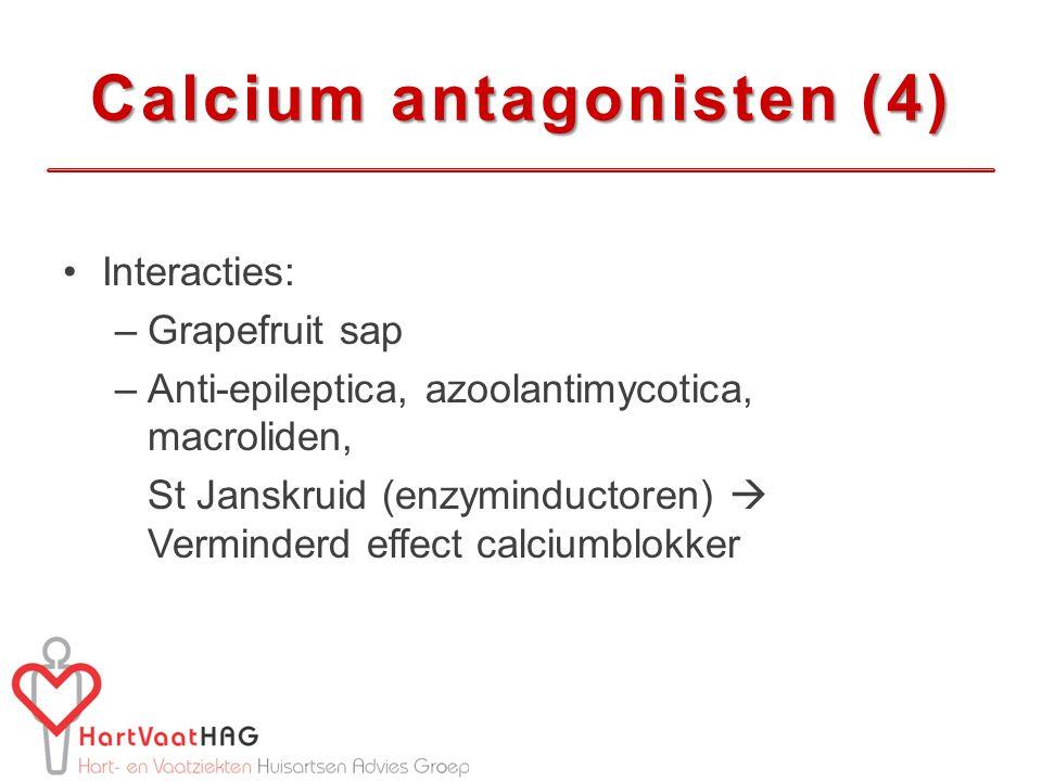 Calcium antagonisten (4) Interacties: –Grapefruit sap –Anti-epileptica, azoolantimycotica, macroliden, St Janskruid (enzyminductoren)  Verminderd effect calciumblokker