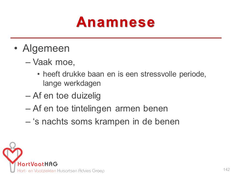 Anamnese Algemeen –Vaak moe, heeft drukke baan en is een stressvolle periode, lange werkdagen –Af en toe duizelig –Af en toe tintelingen armen benen –