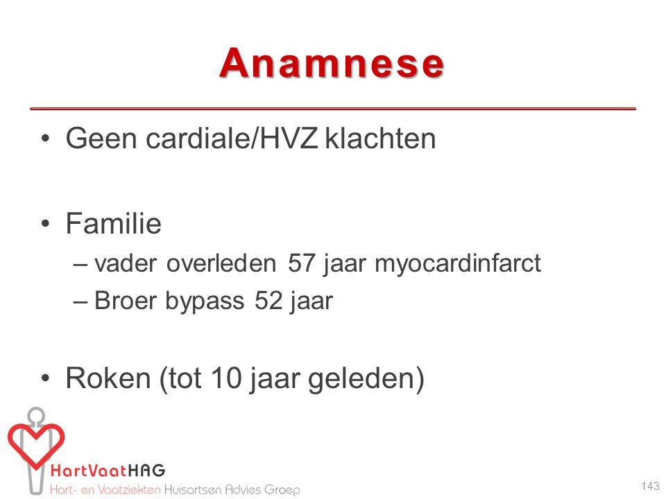 Anamnese Geen cardiale/HVZ klachten Familie –vader overleden 57 jaar myocardinfarct –Broer bypass 52 jaar Roken (tot 10 jaar geleden) 143