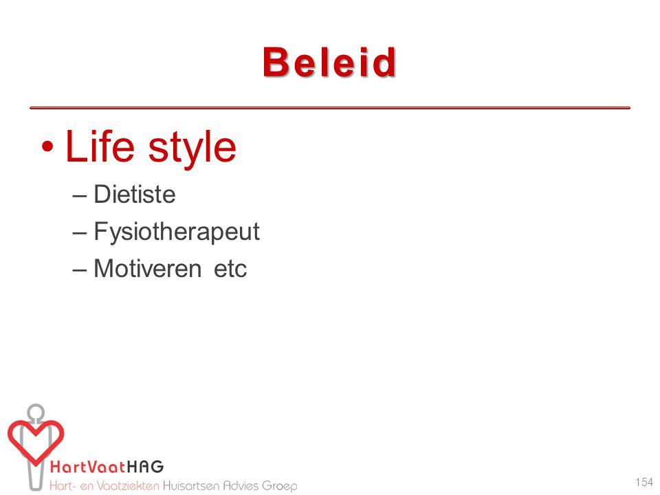 Beleid Life style –Dietiste –Fysiotherapeut –Motiveren etc 154