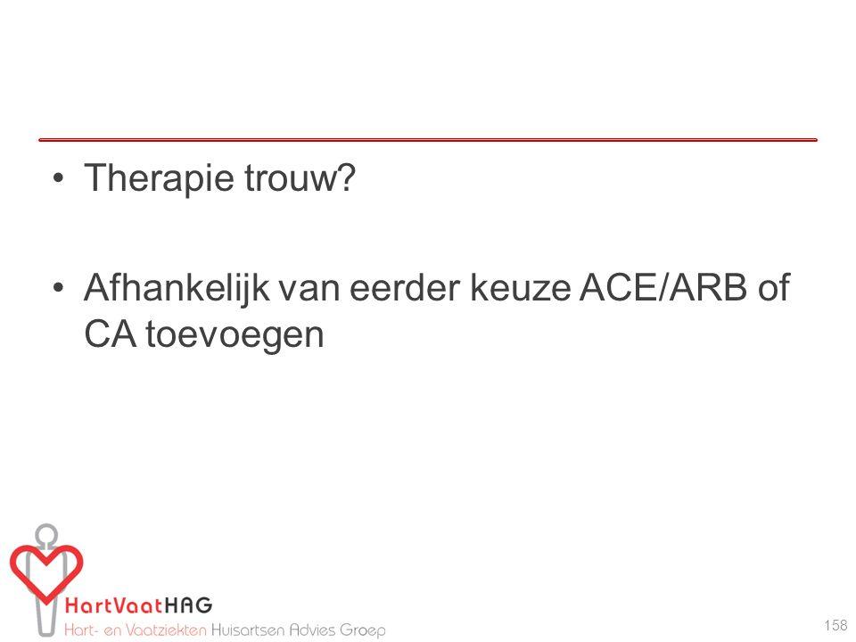 Therapie trouw? Afhankelijk van eerder keuze ACE/ARB of CA toevoegen 158