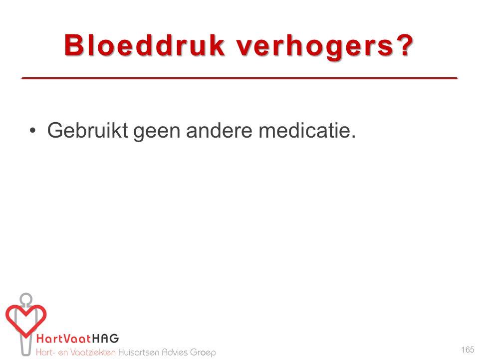 Bloeddruk verhogers? Gebruikt geen andere medicatie. 165