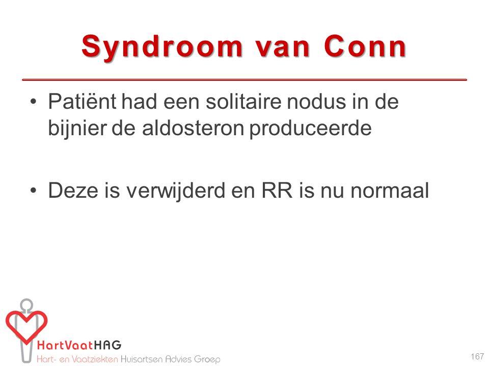 Syndroom van Conn Patiënt had een solitaire nodus in de bijnier de aldosteron produceerde Deze is verwijderd en RR is nu normaal 167