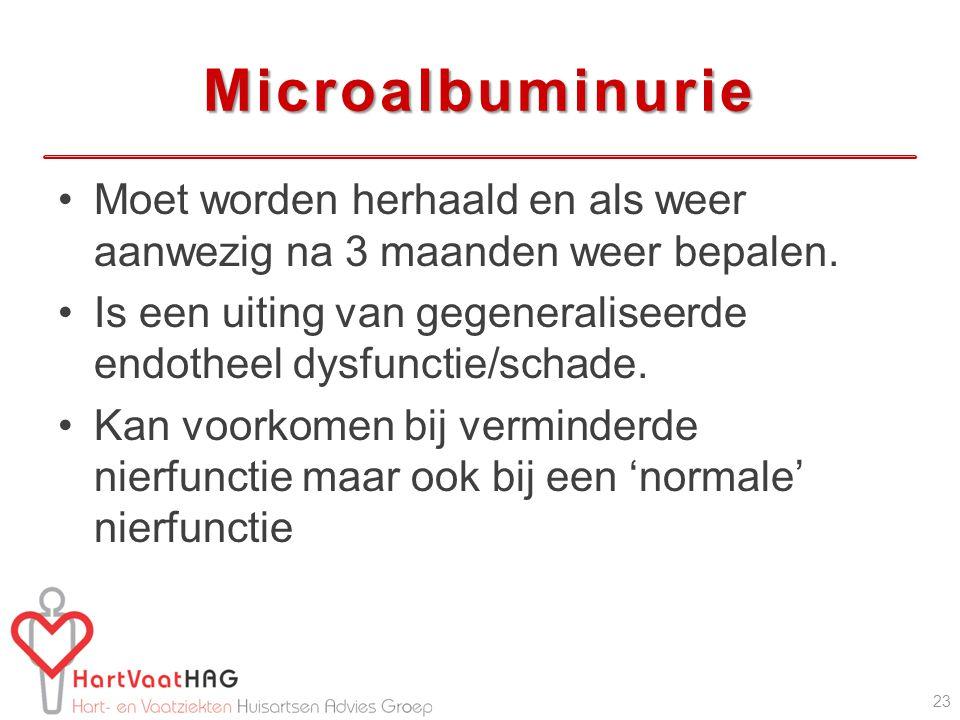 Microalbuminurie Moet worden herhaald en als weer aanwezig na 3 maanden weer bepalen. Is een uiting van gegeneraliseerde endotheel dysfunctie/schade.