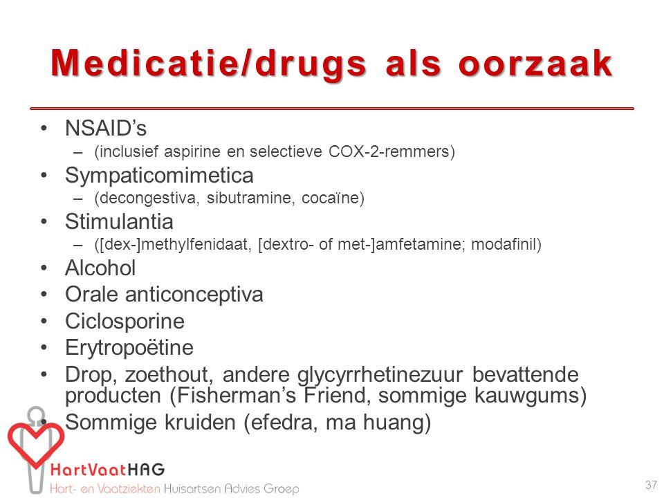 Medicatie/drugs als oorzaak NSAID's –(inclusief aspirine en selectieve COX-2-remmers) Sympaticomimetica –(decongestiva, sibutramine, cocaïne) Stimulantia –([dex-]methylfenidaat, [dextro- of met-]amfetamine; modafinil) Alcohol Orale anticonceptiva Ciclosporine Erytropoëtine Drop, zoethout, andere glycyrrhetinezuur bevattende producten (Fisherman's Friend, sommige kauwgums) Sommige kruiden (efedra, ma huang) 37