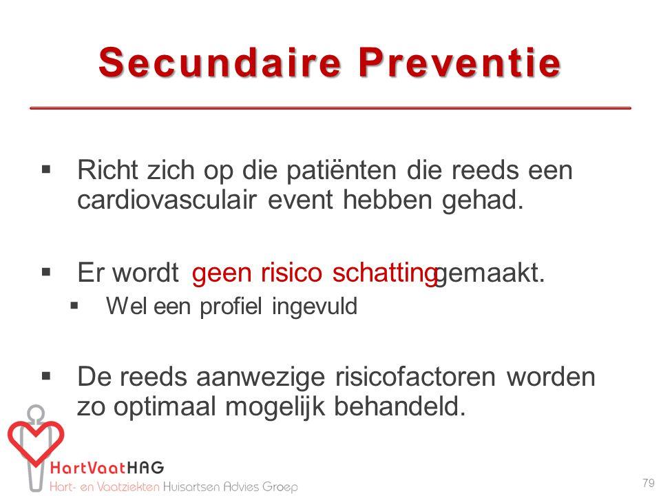 Secundaire Preventie  Richt zich op die patiënten die reeds een cardiovasculair event hebben gehad.  Er wordt gemaakt.  Wel een profiel ingevuld 