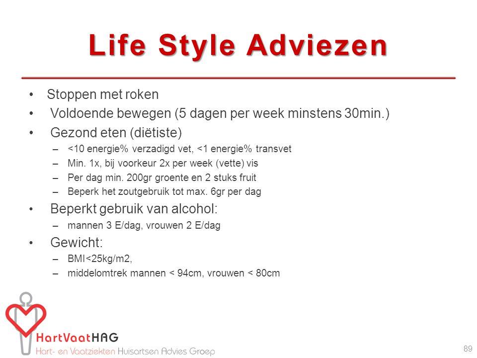 Life Style Adviezen Stoppen met roken Voldoende bewegen (5 dagen per week minstens 30min.) Gezond eten (diëtiste) –<10 energie% verzadigd vet, <1 energie% transvet –Min.