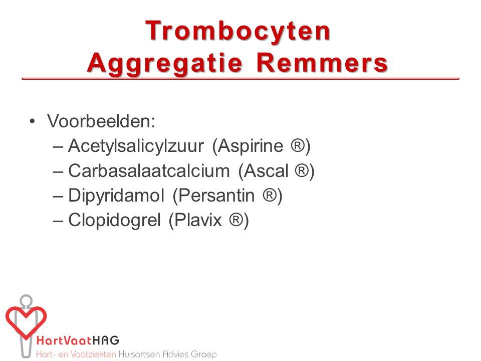 Trombocyten Aggregatie Remmers Voorbeelden: –Acetylsalicylzuur (Aspirine ®) –Carbasalaatcalcium (Ascal ®) –Dipyridamol (Persantin ®) –Clopidogrel (Plavix ®)