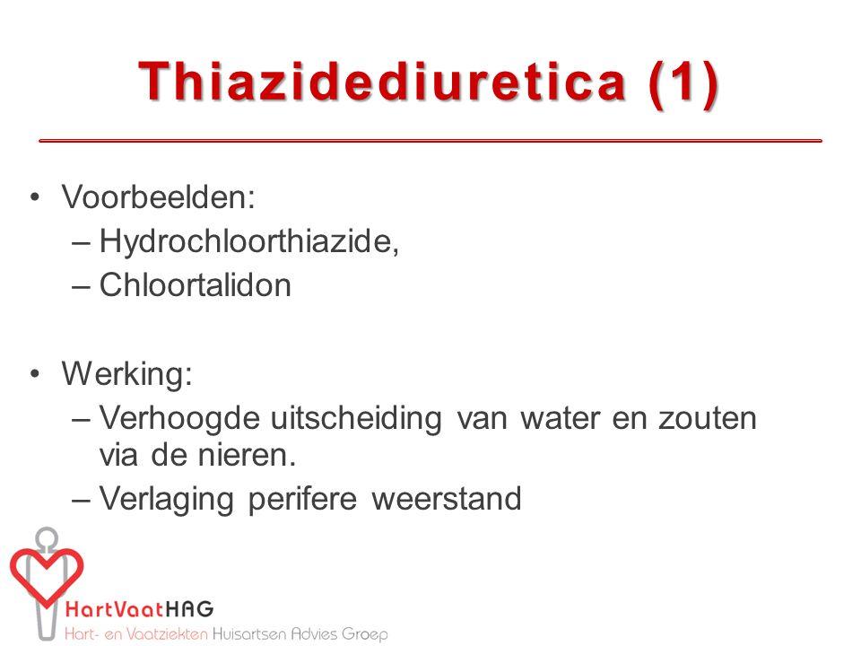 Thiazidediuretica (1) Voorbeelden: –Hydrochloorthiazide, –Chloortalidon Werking: –Verhoogde uitscheiding van water en zouten via de nieren. –Verlaging