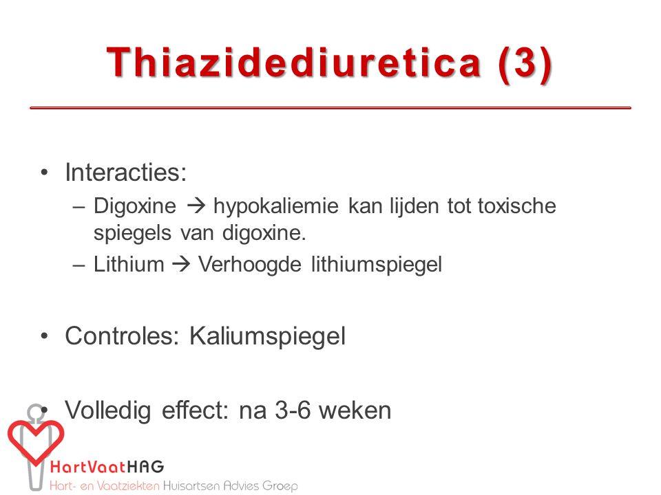 Thiazidediuretica (3) Interacties: –Digoxine  hypokaliemie kan lijden tot toxische spiegels van digoxine. –Lithium  Verhoogde lithiumspiegel Control
