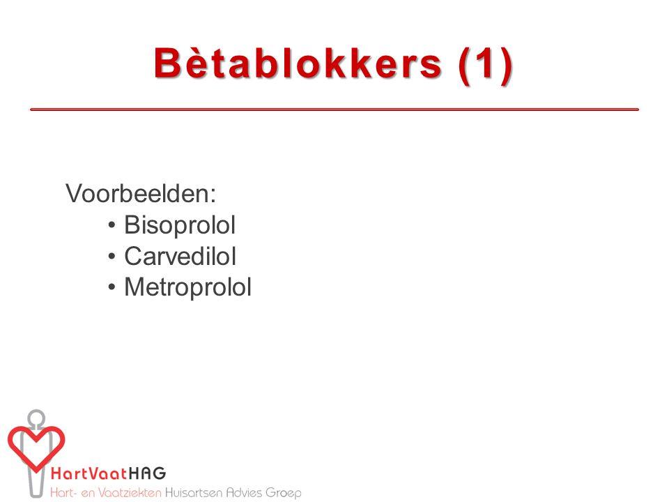 Bètablokkers (1) Voorbeelden: Bisoprolol Carvedilol Metroprolol